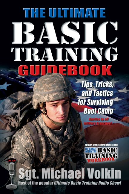 Ultimate Basic Training: Tips, Tricks, and Tactics for Surviving Boot Camp