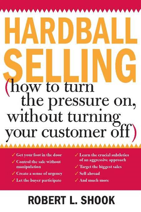Hardball Selling By: Robert Shook