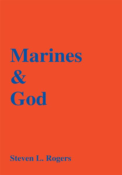 Marines & God By: Steven Rogers