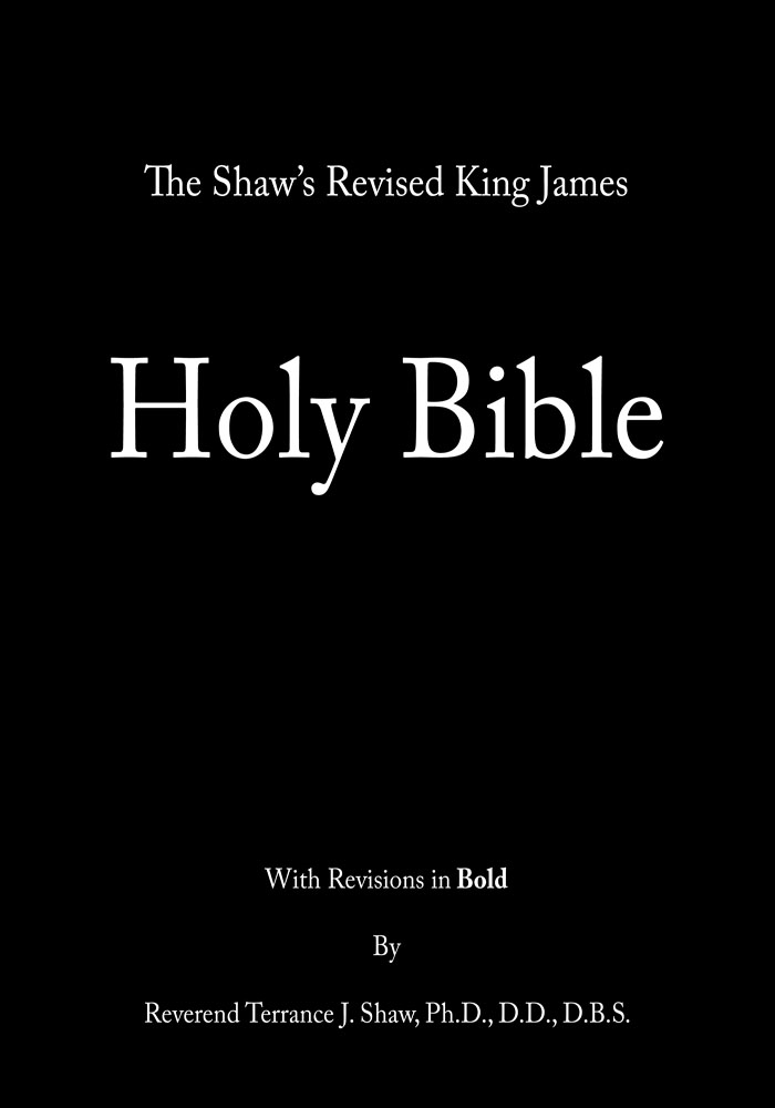 The Shaws Revised King James Holy Bible By: Reverend Terrance J. Shaw PhD