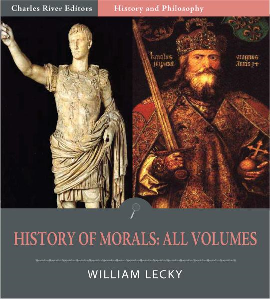 History of European Morals from Augustus to Charlemagne: All Volumes (Illustrated Edition)