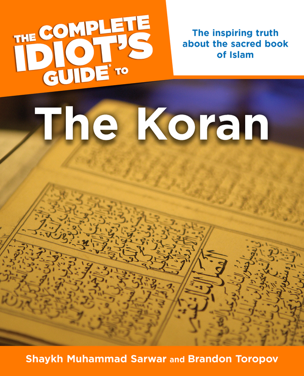 The Complete Idiot's Guide to the Koran By: Brandon Toropov,Muhammad Shaykh Shaykh Sarwar