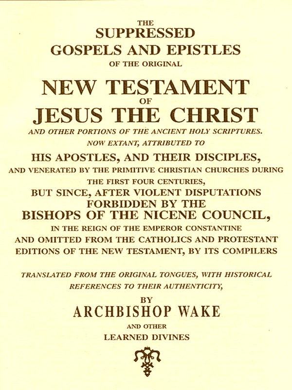 The Suppressed Gospels and Epistles of the Original New Testament of Jesus the Christ and Other Portions of the Ancient Holy Scriptures