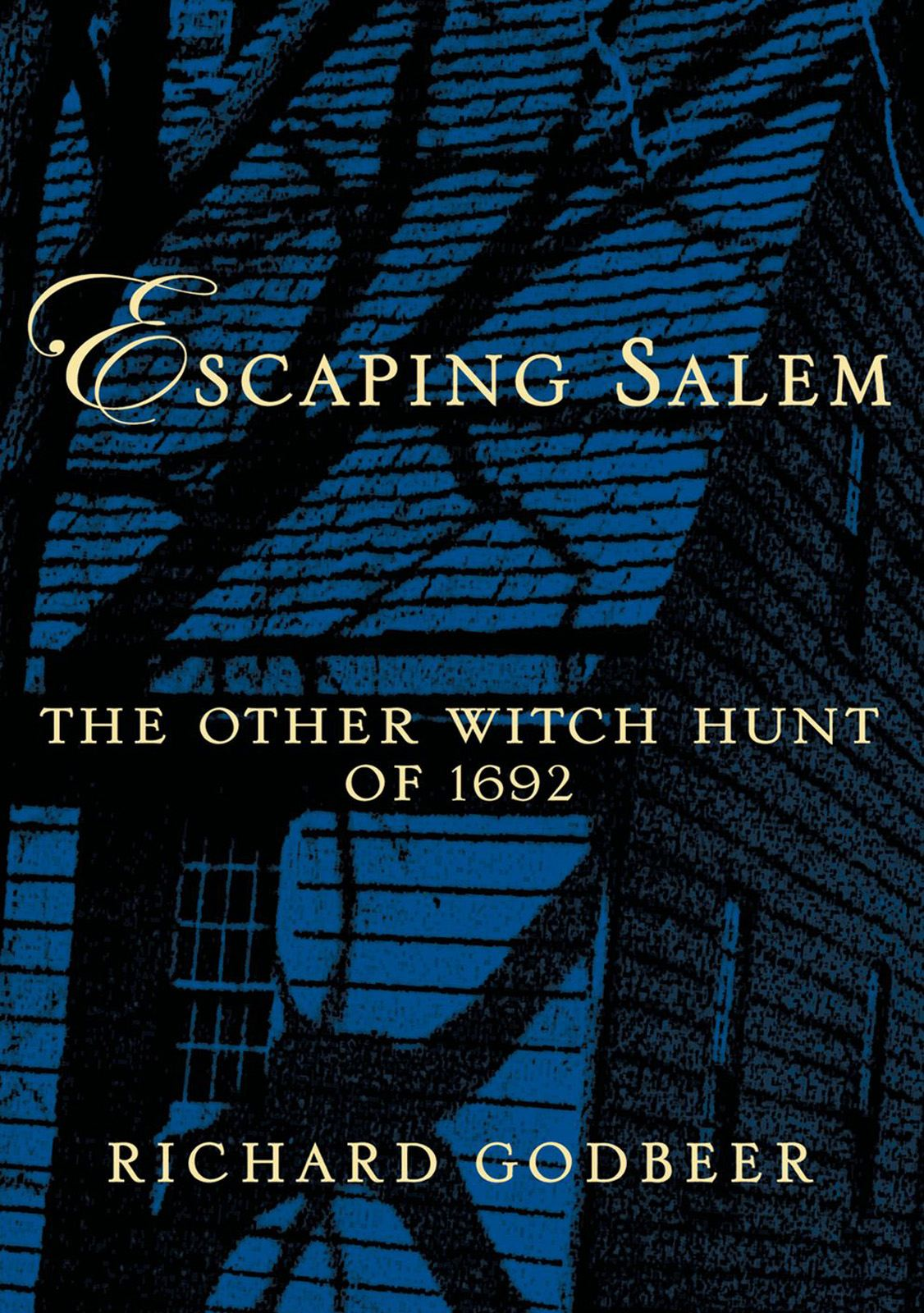 Escaping Salem:The Other Witch Hunt of 1692  By: Richard Godbeer