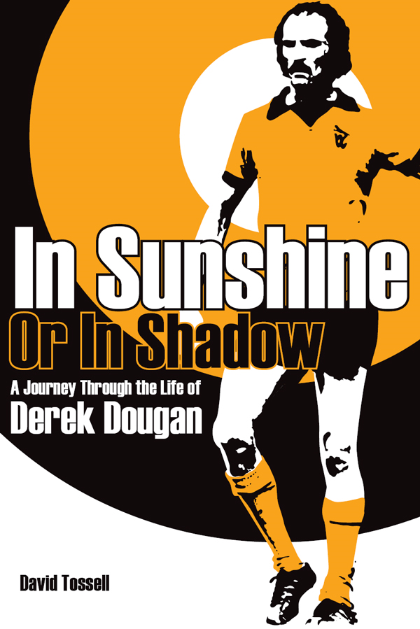In Sunshine or In Shadow: A Journey Through the Life of Derek Dougan By: David Tossell