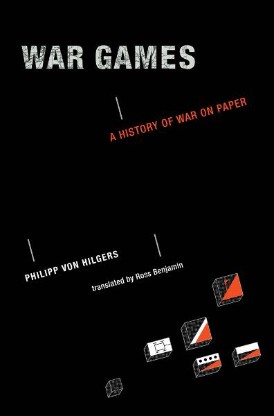 War Games: A History of War on Paper By: Philipp von Hilgers, Ross Benjamin