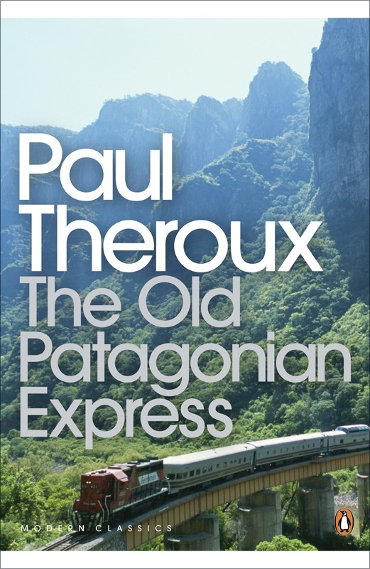 The Old Patagonian Express By Train Through the Americas