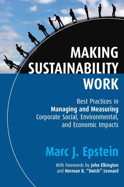 Making Sustainability Work By: Marc J. Epstein