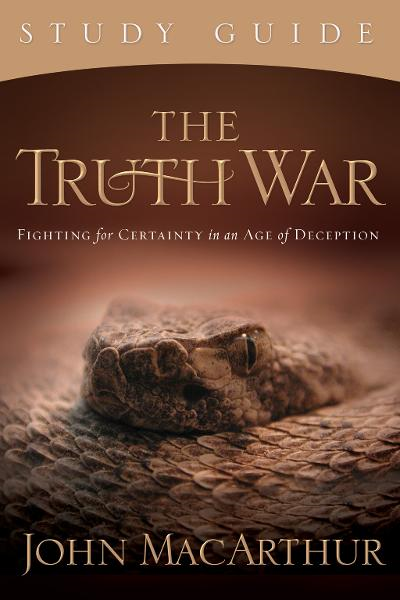 The Truth War Study Guide By: John MacArthur