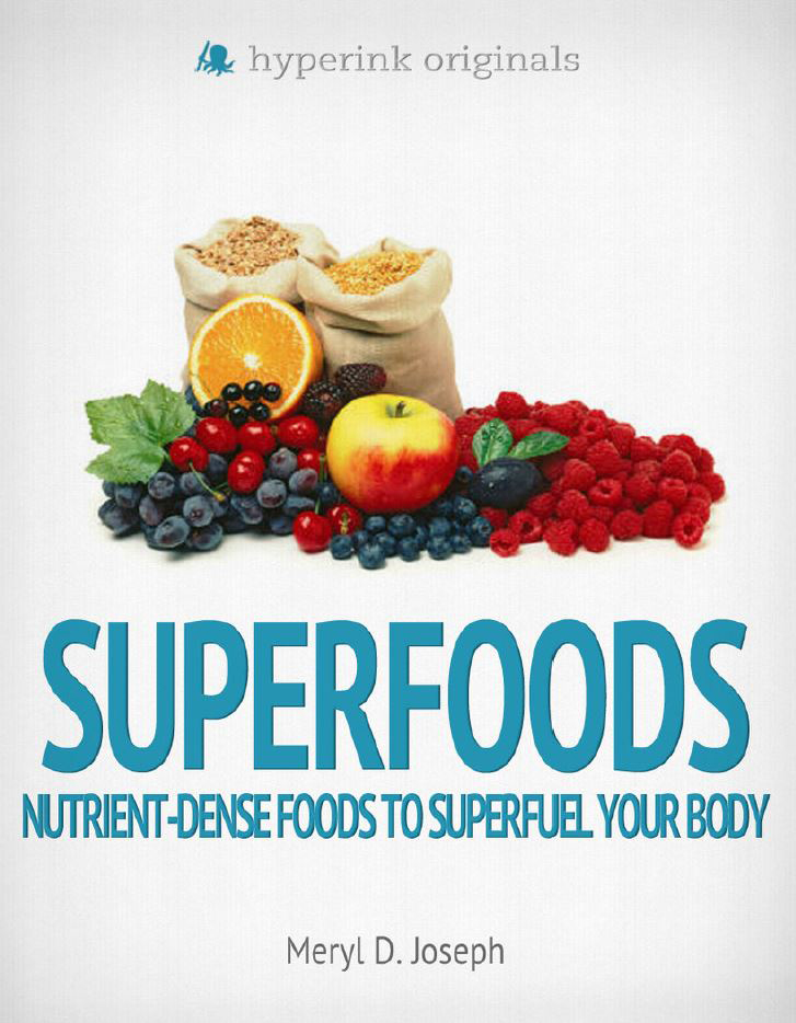 Superfoods: Nutrient-Dense Foods to Superfuel Your Body By: Meryl Joseph