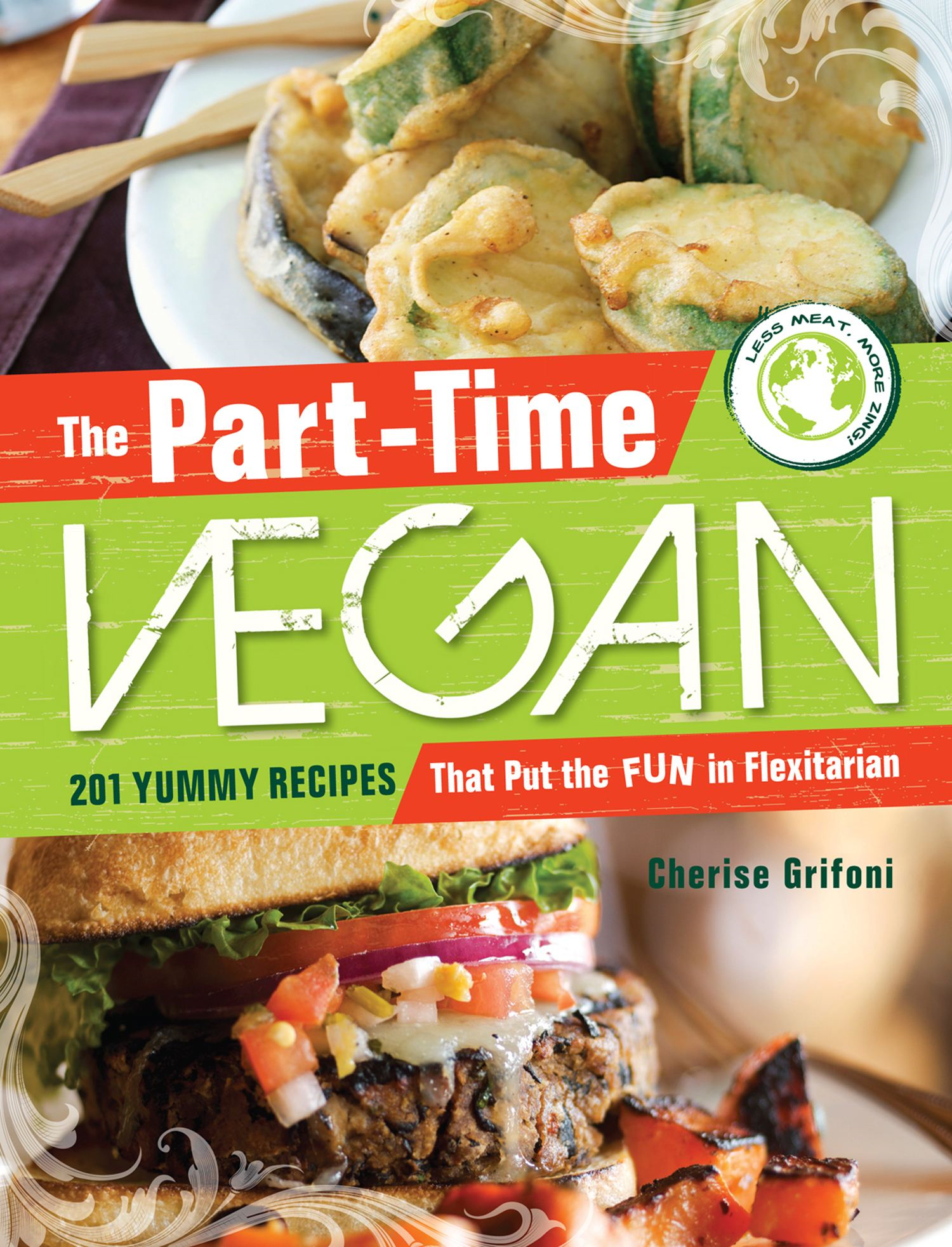 The PartTime Vegan: 201 Yummy Recipes that Put the Fun in Flexitarian
