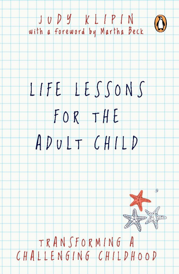 Life Lessons for the Adult Child Transforming a Challenging Childhood