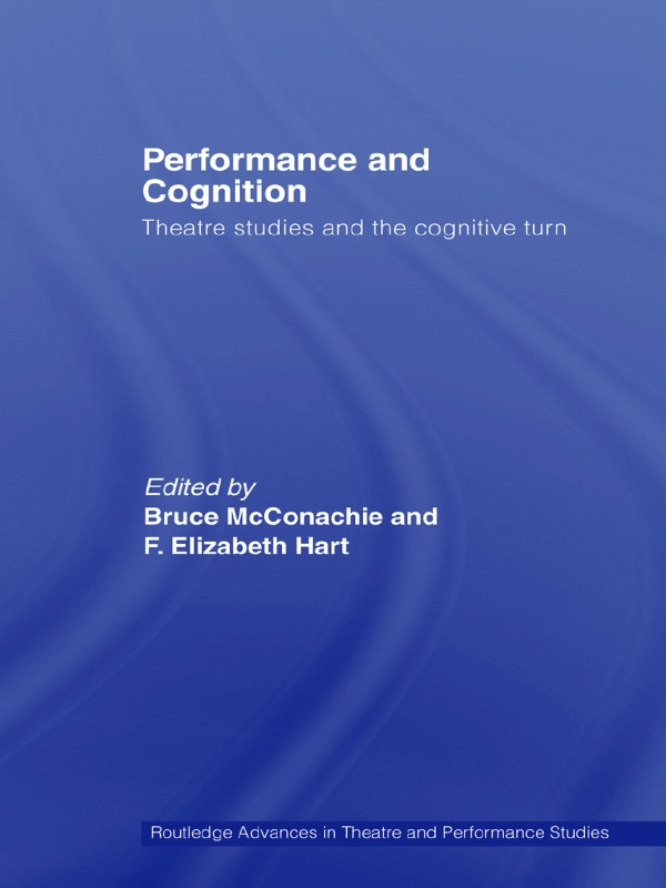 Performance and Cognition Theatre Studies and the Cognitive Turn