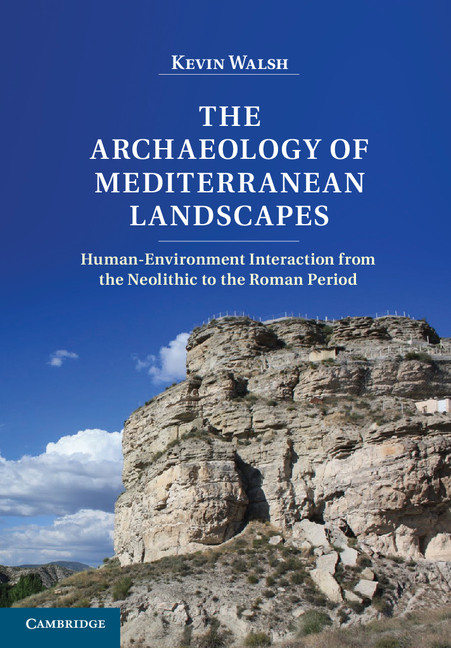 The Archaeology of Mediterranean Landscapes Human-Environment Interaction from the Neolithic to the Roman Period