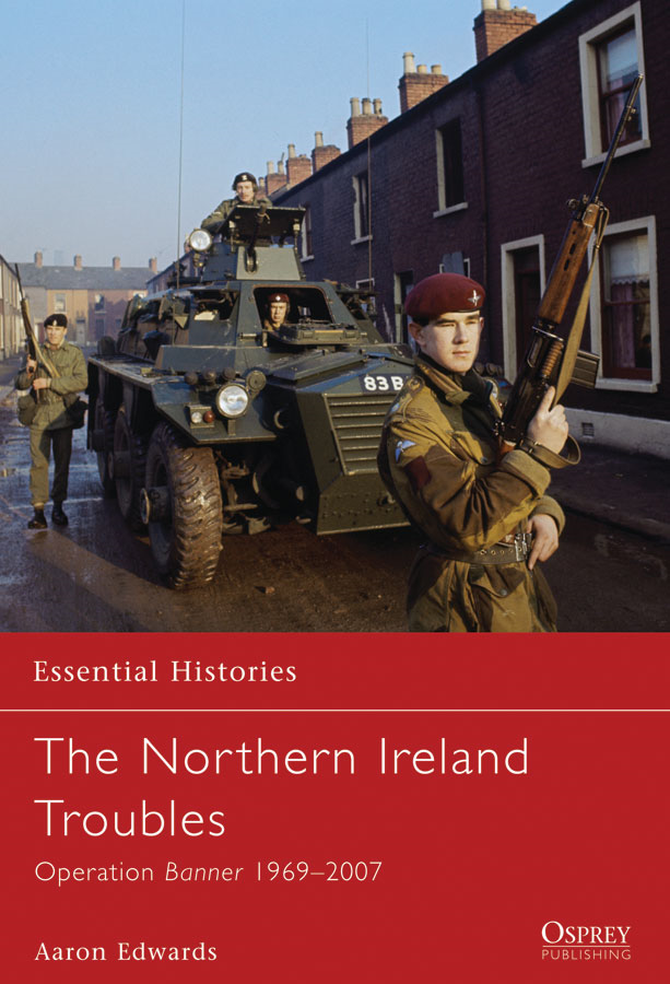 The Northern Ireland Troubles: Operation Banner 1969-2007