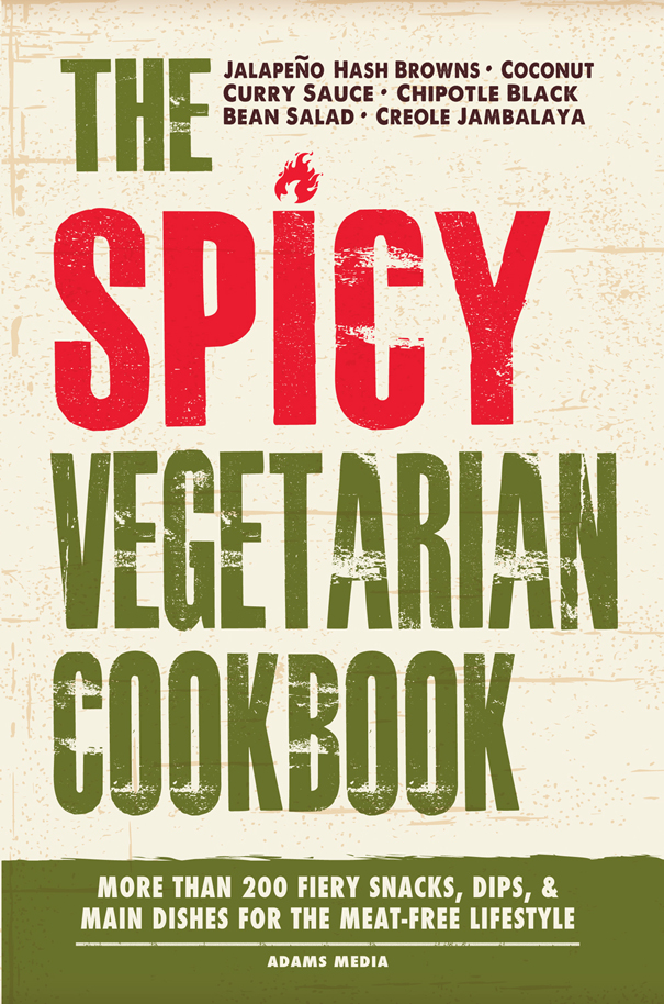 The Spicy Vegetarian Cookbook More than 200 Fiery Snacks,  Dips,  and Main Dishes for the Meat-Free