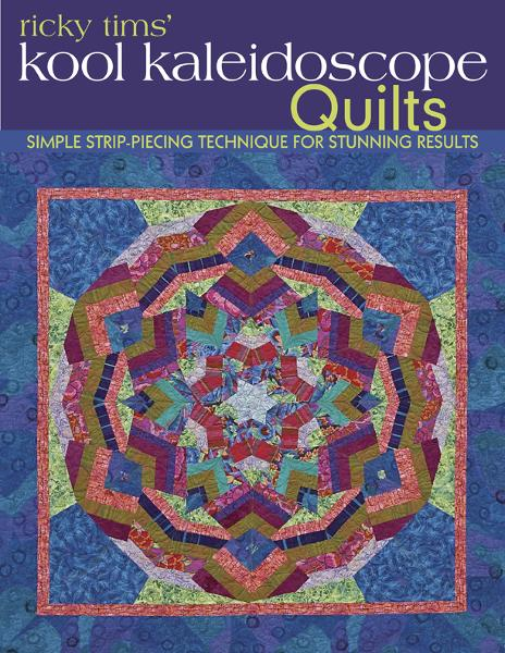Ricky Tims' Kool Kaleidoscope Quilts: Simple Strip-Piecing Technique for Stunning Results By: Ricky Tims