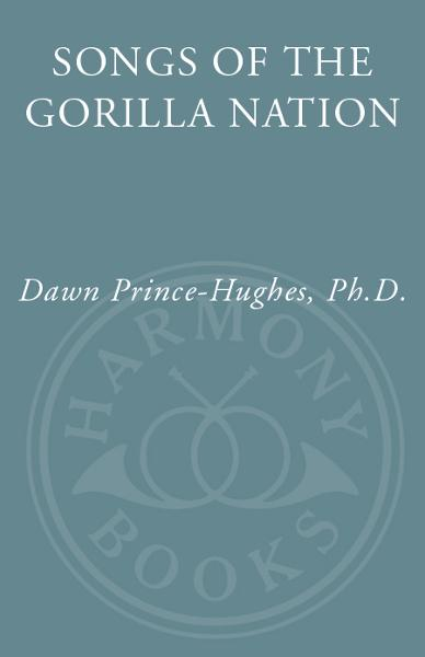 Songs of the Gorilla Nation By: Dawn Prince-Hughes, Ph.D.