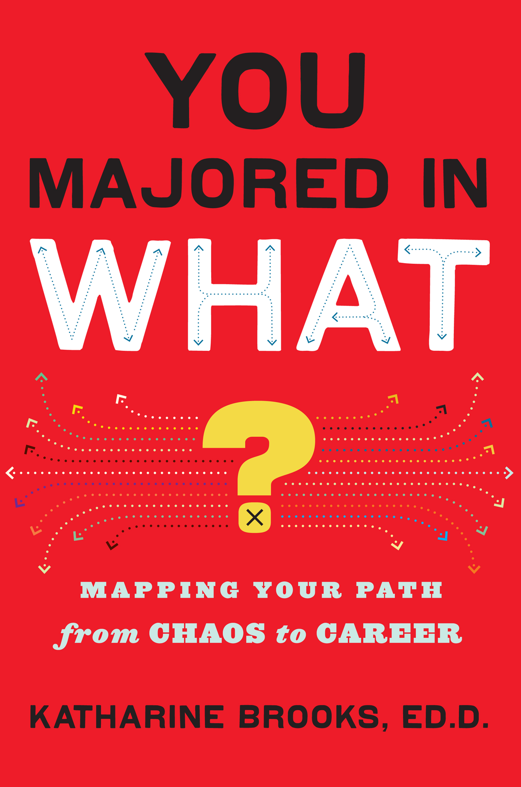 You Majored in What? Mapping Your Path from Chaos to Career
