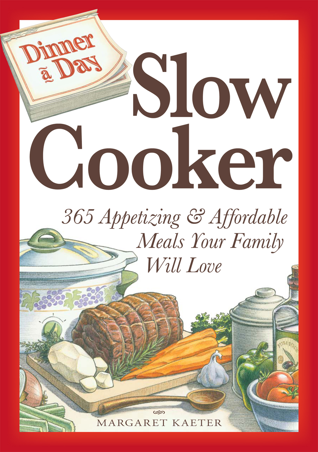 Dinner a Day Slow Cooker 365 Appetizing and Affordable Meals Your Family Will Love