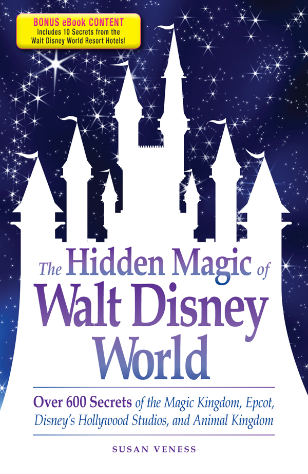 The Hidden Magic of Walt Disney World - Special eBook Edition: Over 600 Secrets of the Magic Kingdom,  Epcot,  Disney's Hollywood Studios,  and Animal Ki