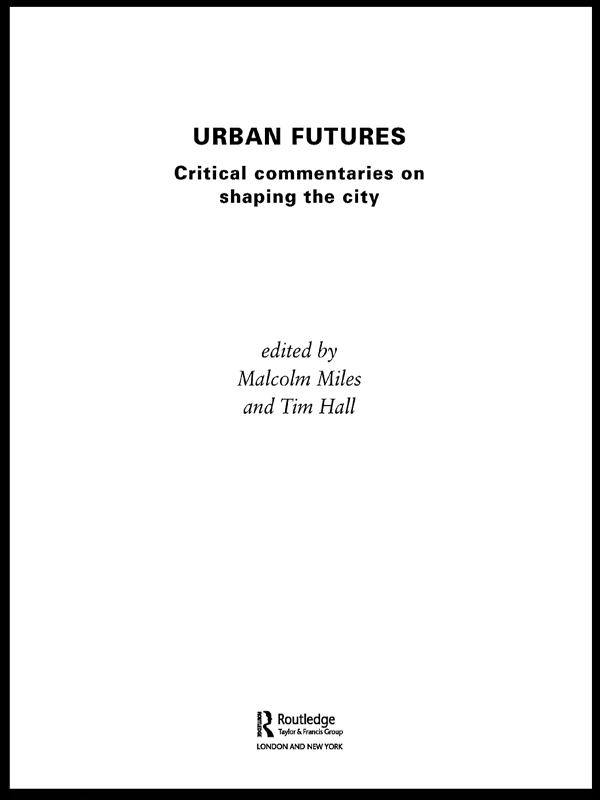 Urban Futures Critical Commentaries on shaping Cities
