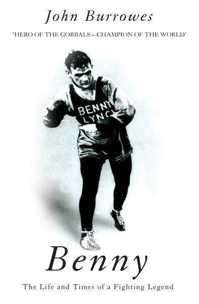 Benny The Life And Times Of A Fighting Legend