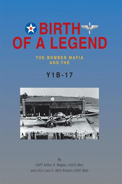 BIRTH OF A LEGEND By: CAPT Arthur H. Wagner, USCG (Ret) and LtCol Leon E. (Bill) Braxton USAF (Ret)