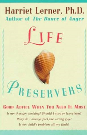 Life Preservers: Staying Afloat in Love and Life By: Harriet Lerner