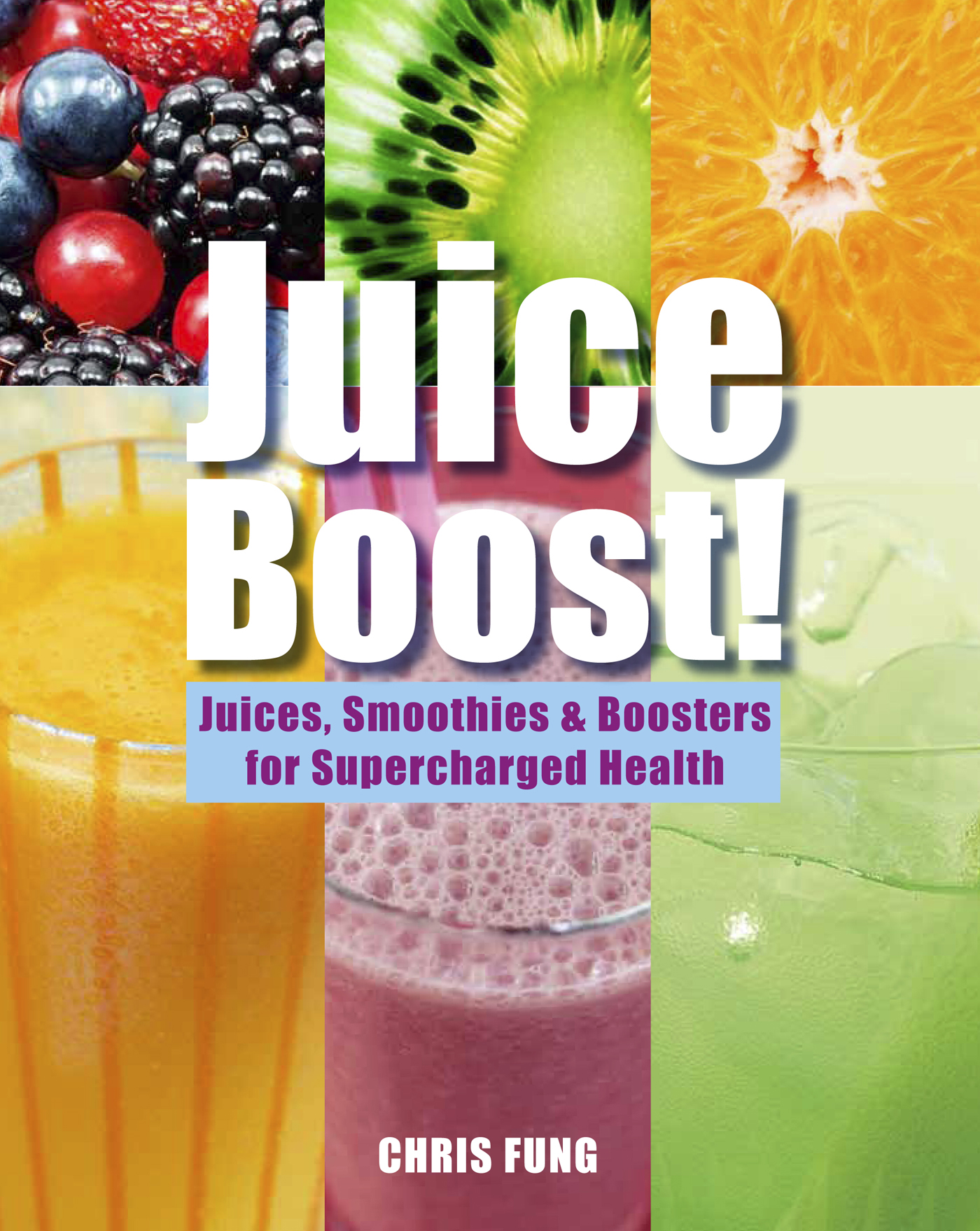 Juice Boost! - Juices,  Smoothies & Booster Recipes for Supercharged Health