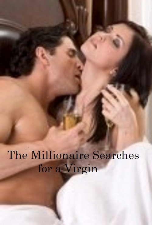 The Millionaire Searches  for a Virgin (erotic romance)