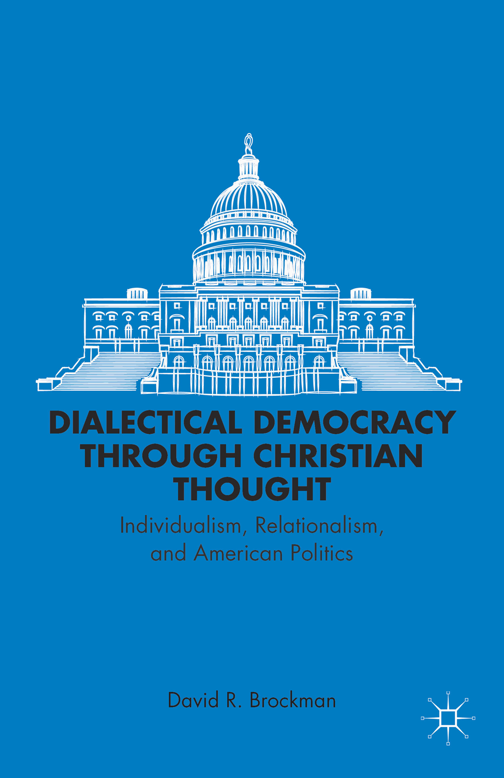 Dialectical Democracy through Christian Thought Individualism,  Relationalism,  and American Politics