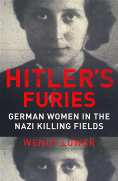 Hitler's Furies German Women in the Nazi Killing Fields