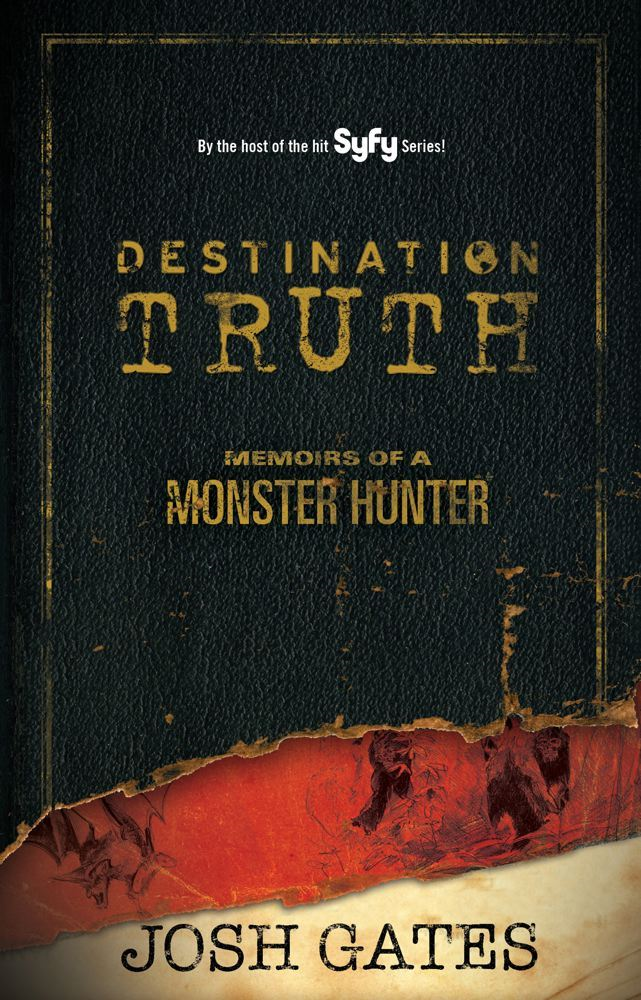 Destination Truth By: Josh Gates