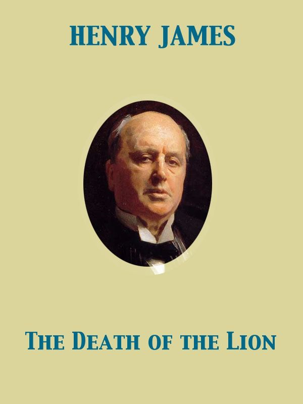 The Death of the Lion By: Henry James