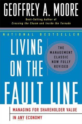 Living on the Fault Line: Managing for Shareholder Value in Any Economy By: Geoffrey A. Moore