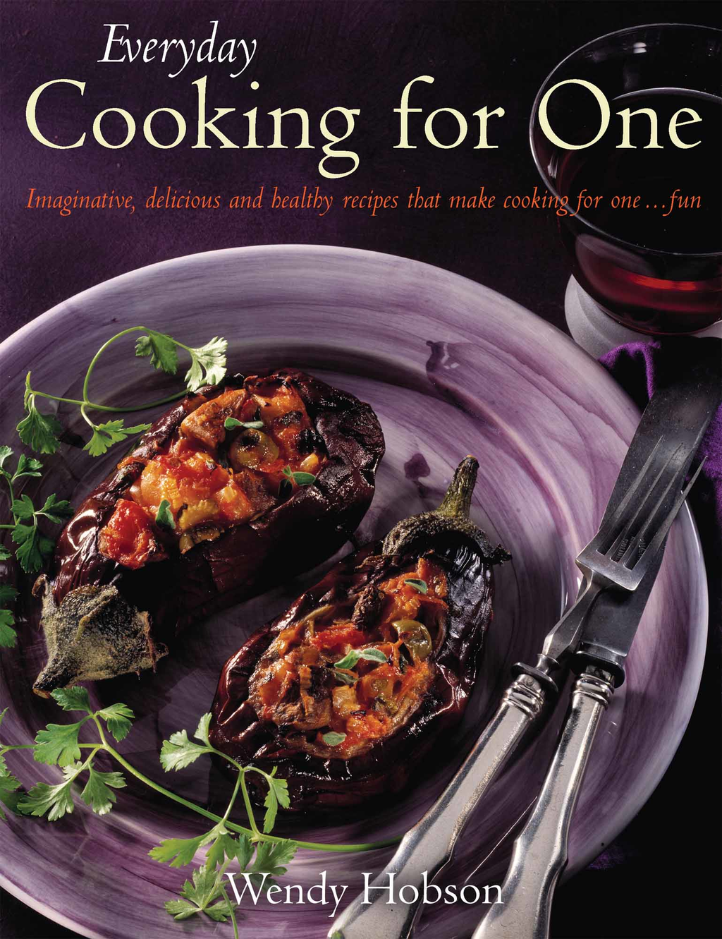 Everyday Cooking For One Imaginative,  delicious and healthy recipes that make cooking for one ...fun