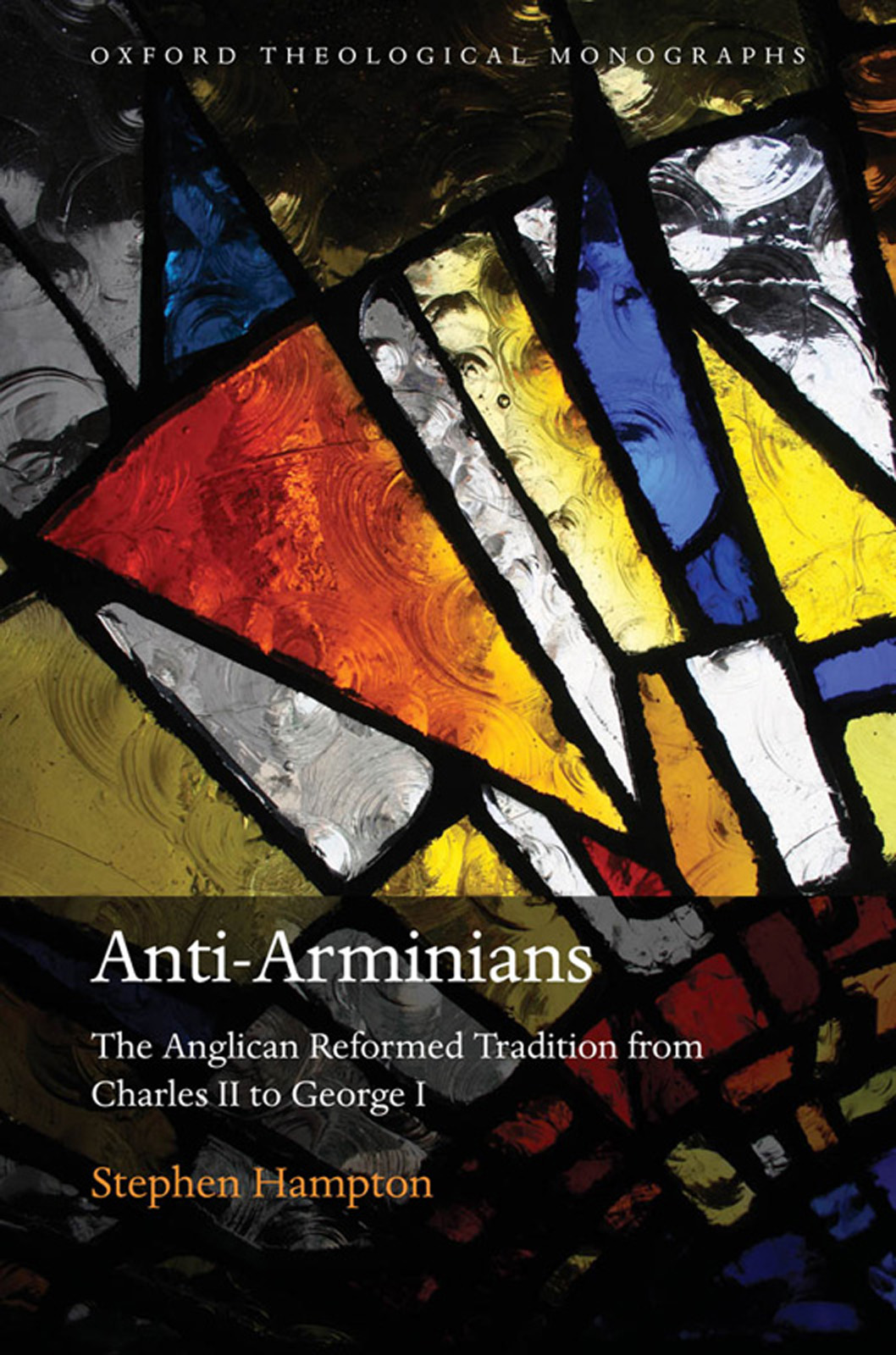 Anti-Arminians: The Anglican Reformed Tradition from Charles II to George I