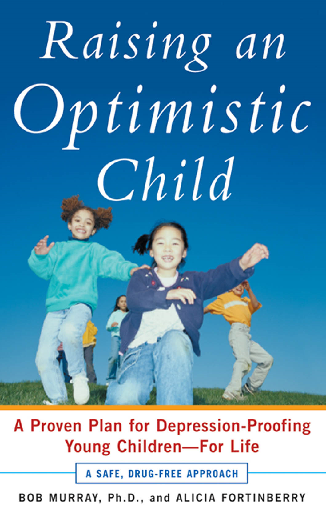 Raising an Optimistic Child : A Proven Plan for Depression-Proofing Young Children--For Life