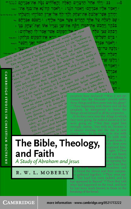 The Bible, Theology, and Faith By: Moberly, R. W. L.