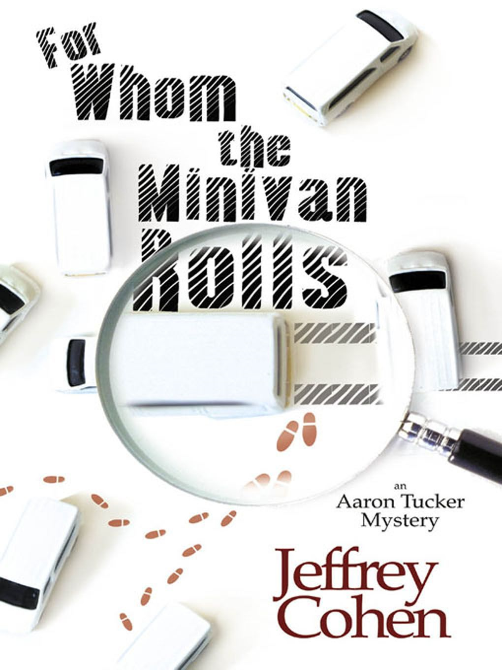 For Whom The Minivan Rolls: An Aaron Tucker Mystery By: Jeffrey Cohen