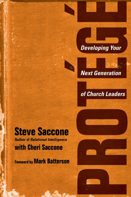 Prot�g�: Developing Your Next Generation of Church Leaders By: Cheri Saccone,Mark Batterson,Steve Saccone