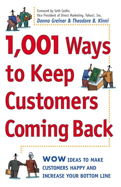 1,001 Ways to Keep Customers Coming Back By: Donna Greiner,Theodore B. Kinni