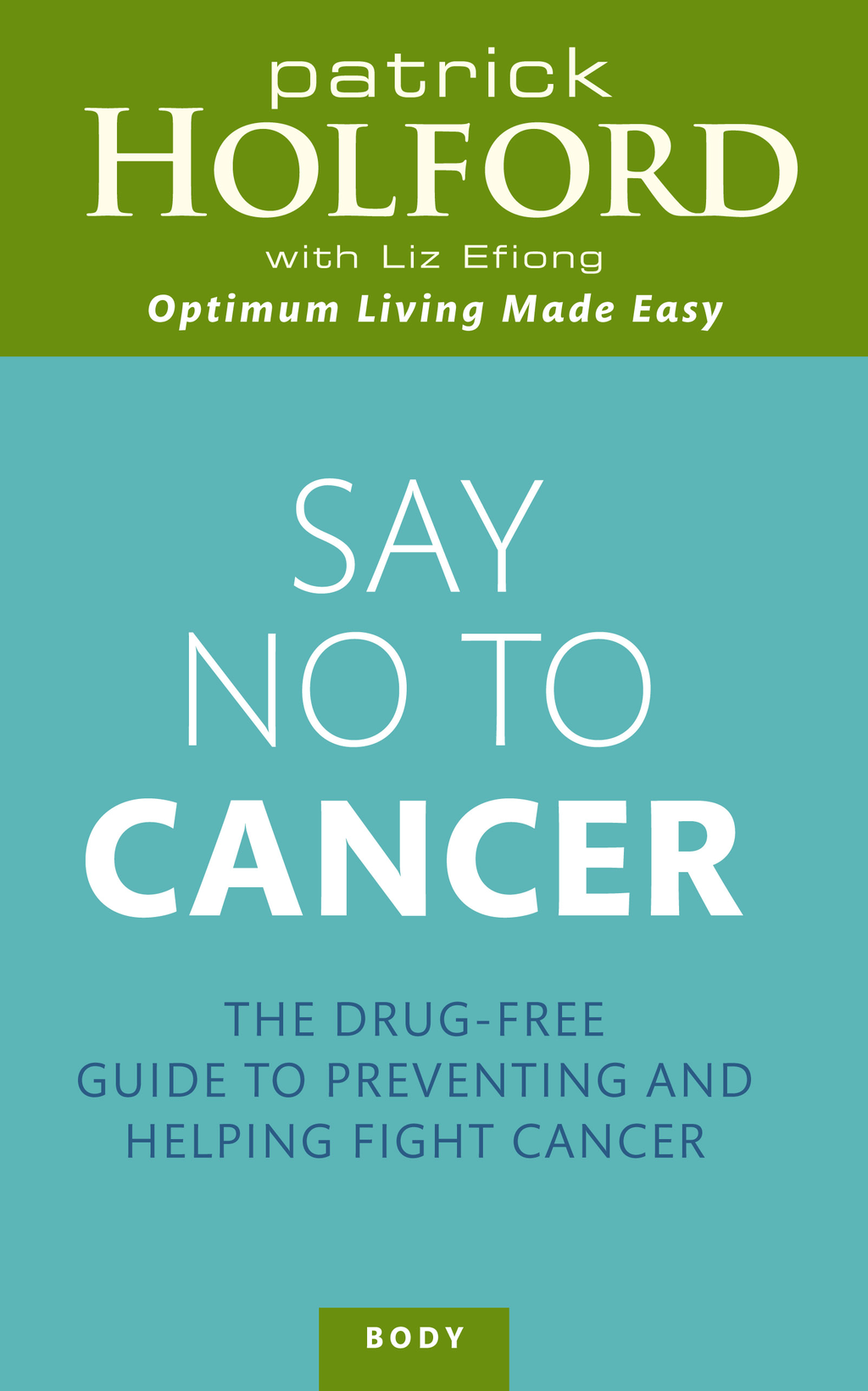 Say No To Cancer The drug-free guide to preventing and helping fight cancer