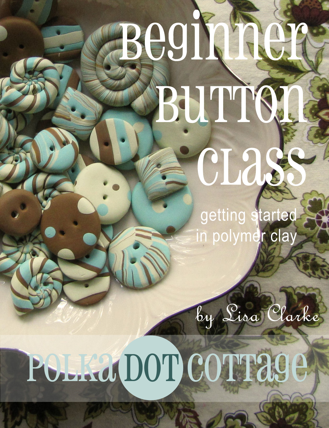 Beginner Button Class By: Lisa Clarke