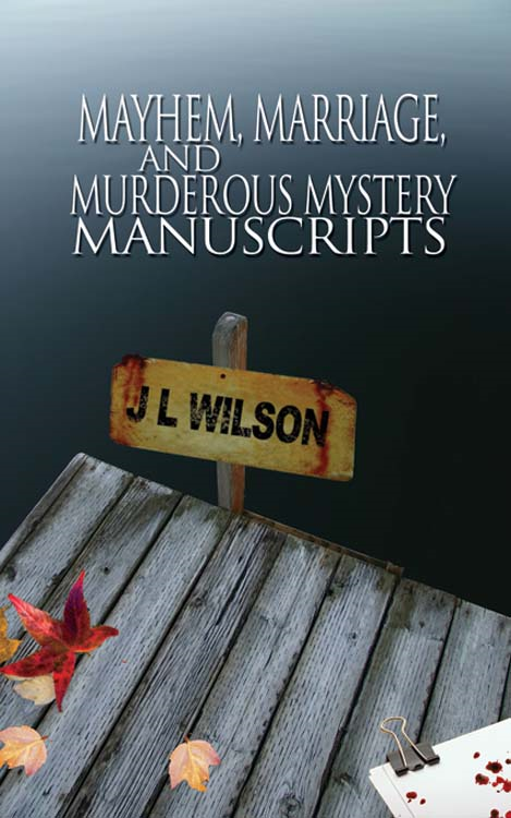 J L Wilson - Mayhem, Marriage, and Murderous Mystery Manuscripts