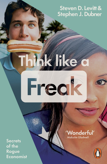 Think Like a Freak How to Think Smarter about Almost Everything