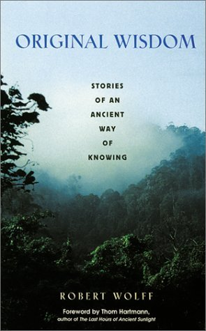 Original Wisdom: Stories of an Ancient Way of Knowing By: Robert Wolff