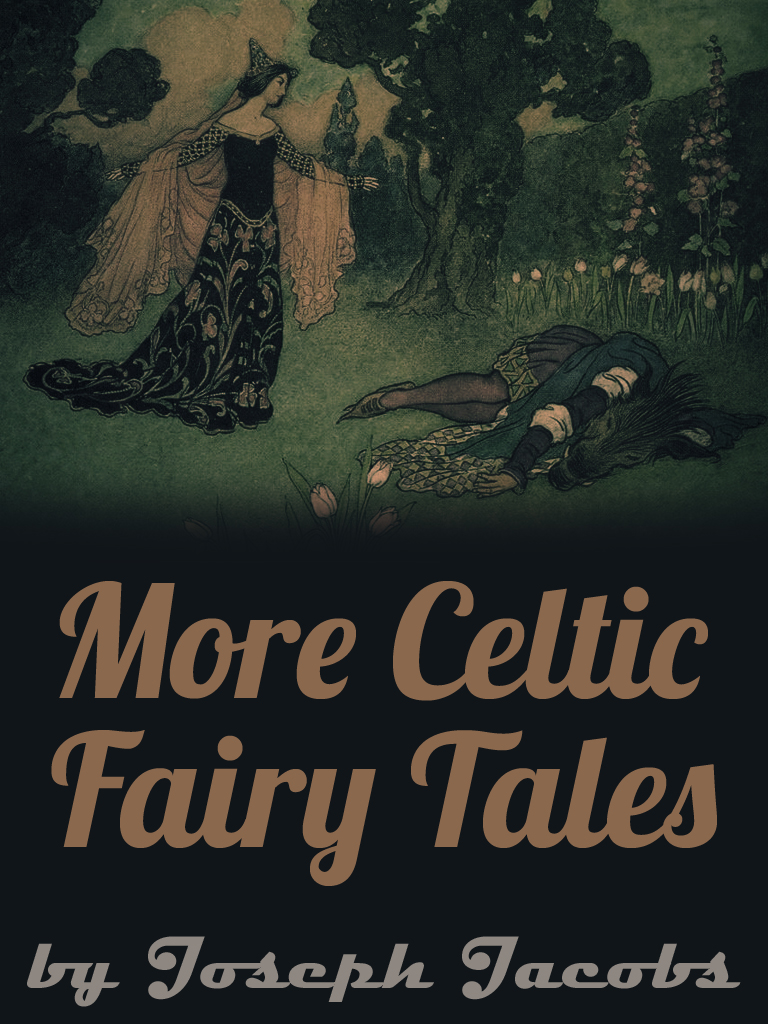 More Celtic Fairy Tales By: Joseph Jacobs