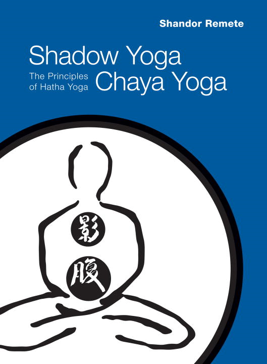 Shadow Yoga, Chaya Yoga By: Shandor Remete